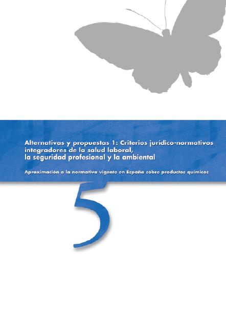 Publicación ISTAS: Alternativas y propuestas 1: Criterios jurídico-normativos integradores de la salud laboral, la seguridad profesional y la ambiental. Aproximación a la normativa vigente en España sobre productos químicos